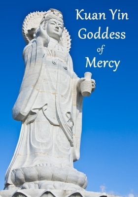 Kuan Yin - Goddess of Mercy